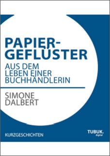 """Cover von """"Papiergeflüster - Aus dem Leben einer Buchhändlerin"""" von Simone Dalbert"""
